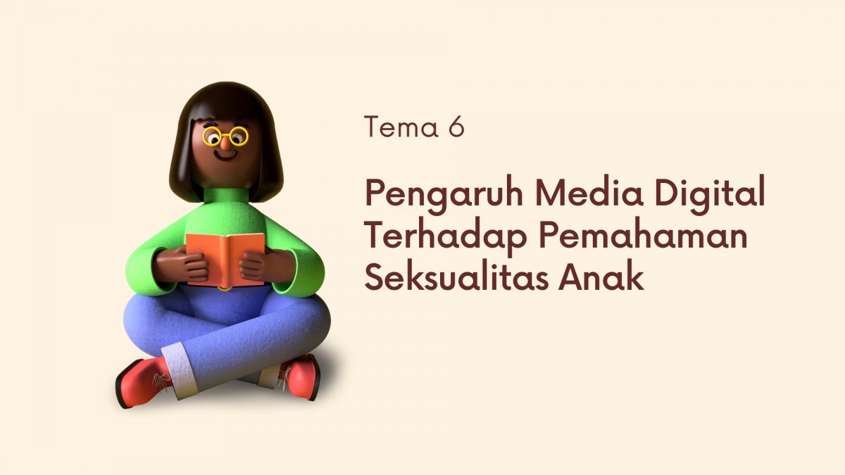 Tema 6-Pengaruh Media Digital Terhadap Pemahaman Seksualitas Anak